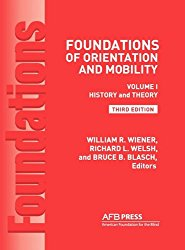 Foundations of Orientation and Mobility, 3rd Edition: Volume 1, History and Theory