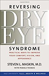 Reversing Dry Eye Syndrome: Practical Ways to Improve Your Comfort, Vision, and Appearance (Yale University Press Health & Wellness)