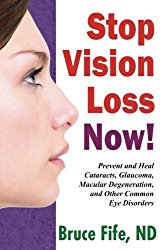 Stop Vision Loss Now!: Prevent and Heal Cataracts, Glaucoma, Macular Degeneration and Other Common Eye Disorders