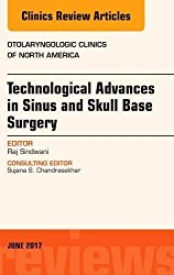 Technological Advances in Sinus and Skull Base Surgery, An Issue of Otolaryngologic Clinics of North America, 1e (The Clinics: Surgery)